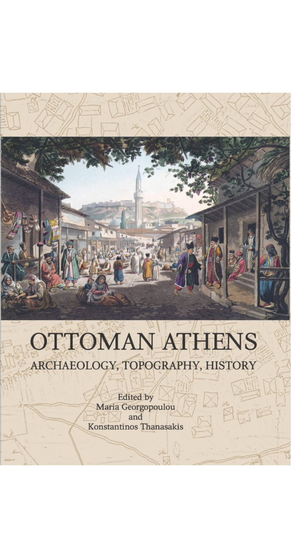 OTTOMAN ATHENS ARCHAEOLOGY, TOPOGRAPHY, HISTORY